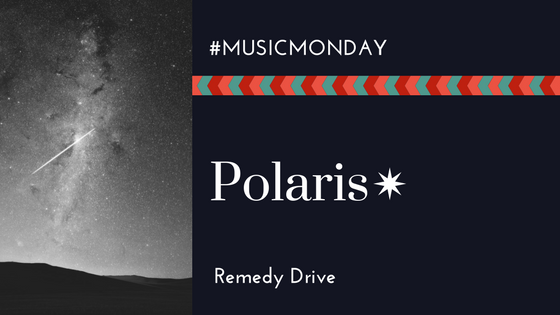 Music Monday | Polaris by Remedy Drive
