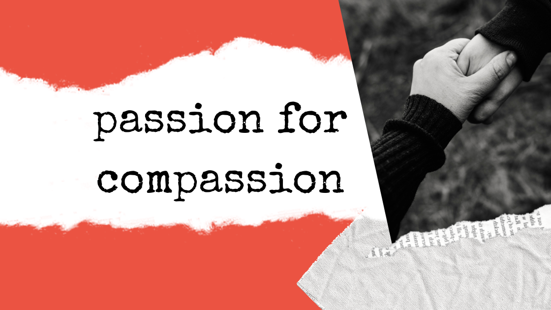 Passion for compassion