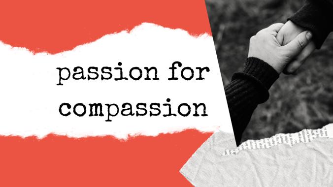 Passion for compassion